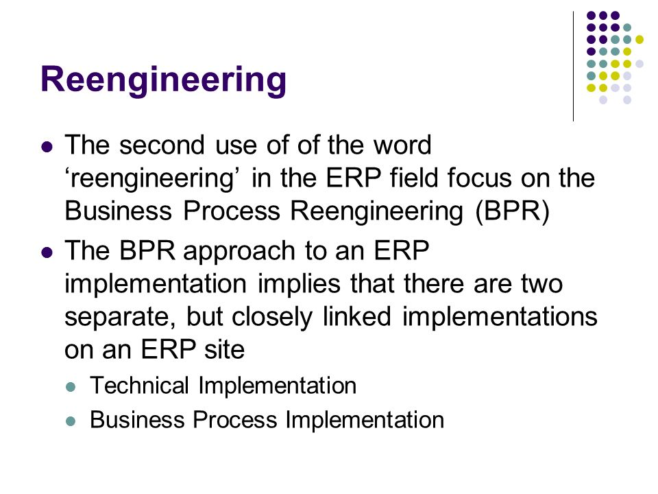 significance of bpr erp implementation in Reassessing critical success factors for erp adoption  factors in erp implementation are based on five theoretical  business process reengineering (bpr.