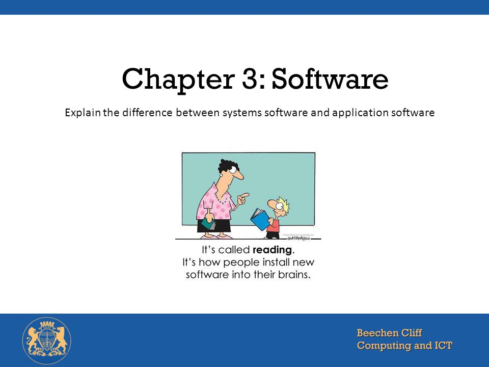 Chapter 3: Software Explain the difference between systems software and application software.