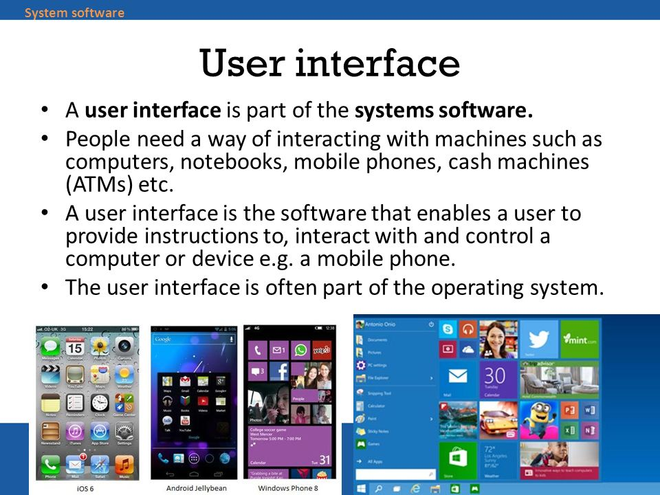 User interface A user interface is part of the systems software.