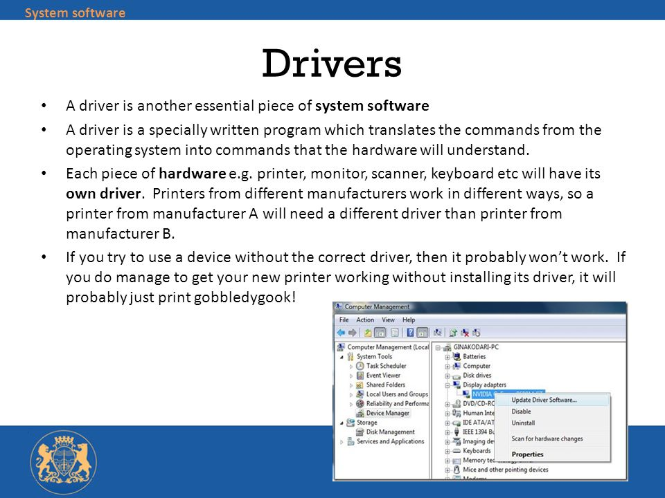 Drivers A driver is another essential piece of system software