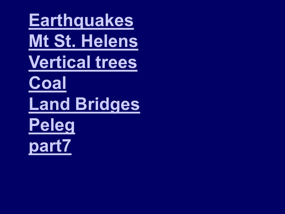 Earthquakes Mt St. Helens Vertical trees Coal Land Bridges Peleg part7