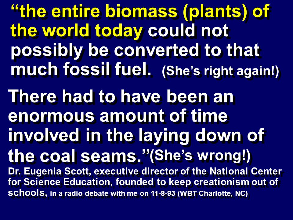 the entire biomass (plants) of the world today could not possibly be converted to that much fossil fuel.