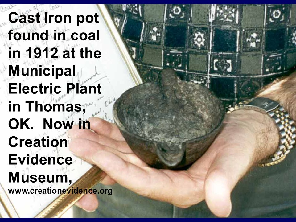 Cast Iron pot found in coal in 1912 at the Municipal Electric Plant in Thomas, OK.