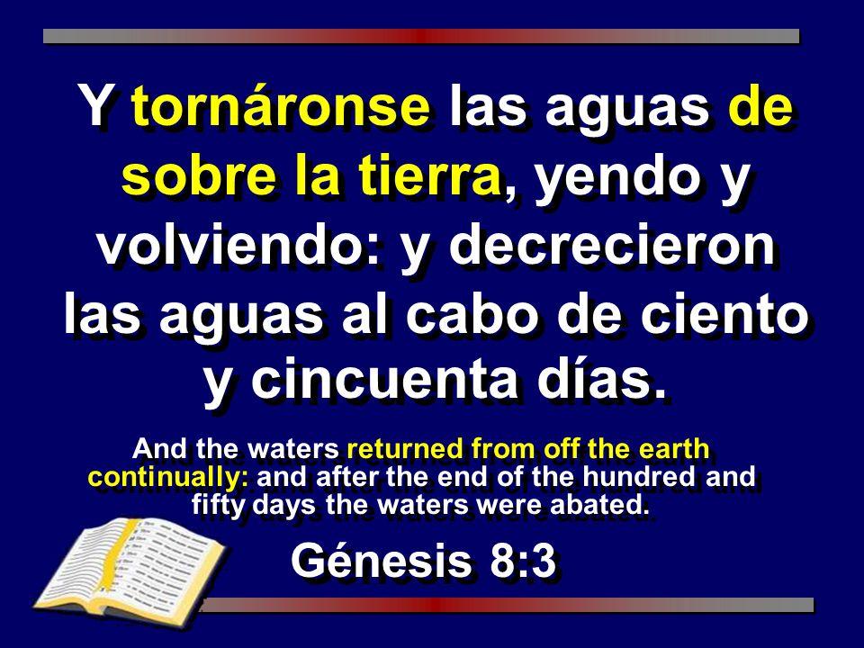 Y tornáronse las aguas de sobre la tierra, yendo y volviendo: y decrecieron las aguas al cabo de ciento y cincuenta días.