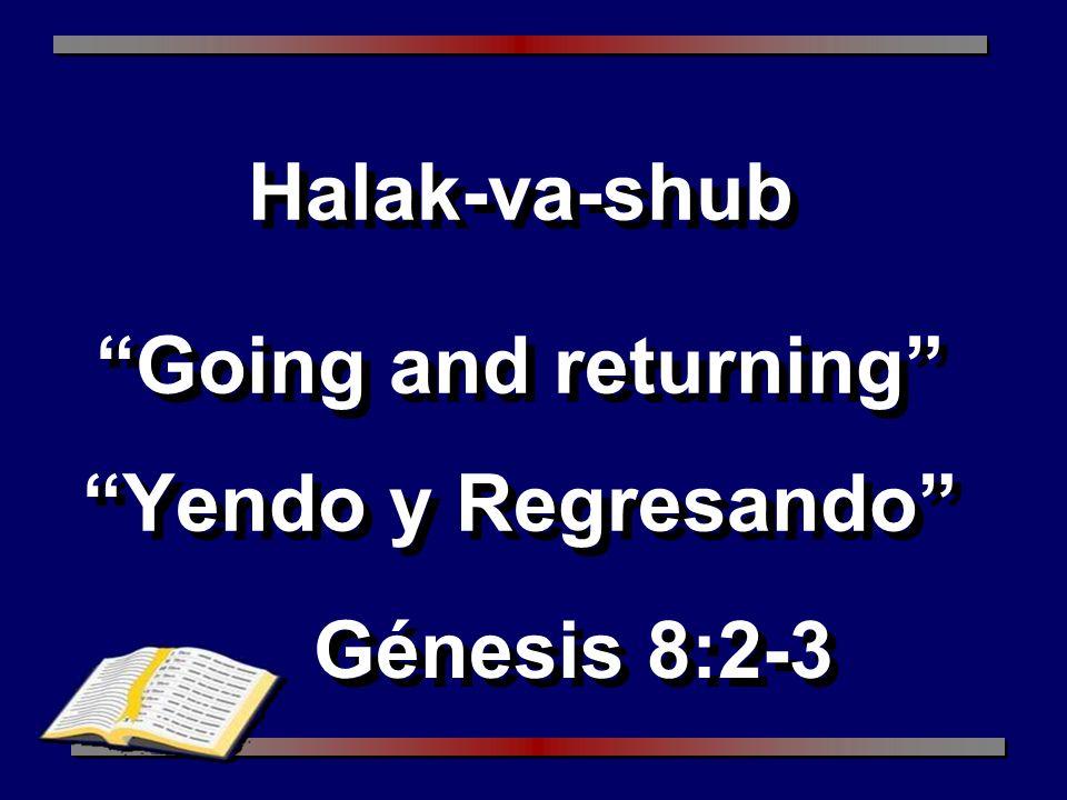 Halak-va-shub Going and returning Yendo y Regresando