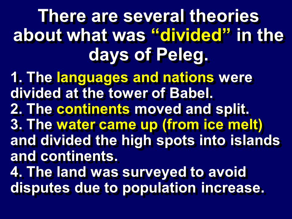 There are several theories about what was divided in the days of Peleg.