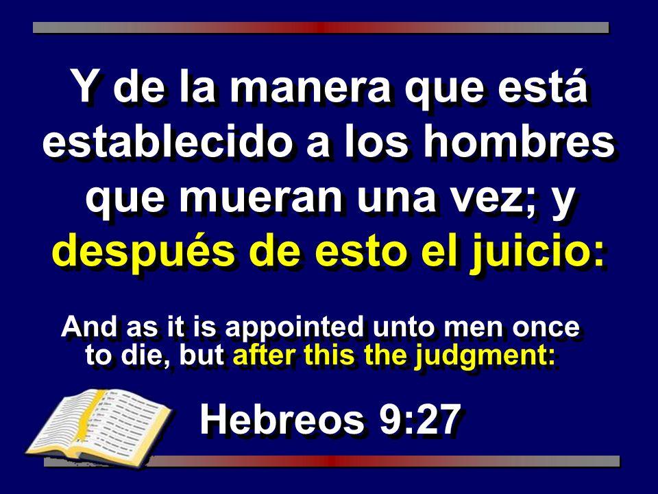 Y de la manera que está establecido a los hombres que mueran una vez; y después de esto el juicio: