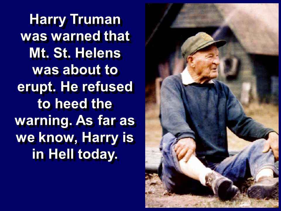 Harry Truman was warned that Mt. St. Helens was about to erupt