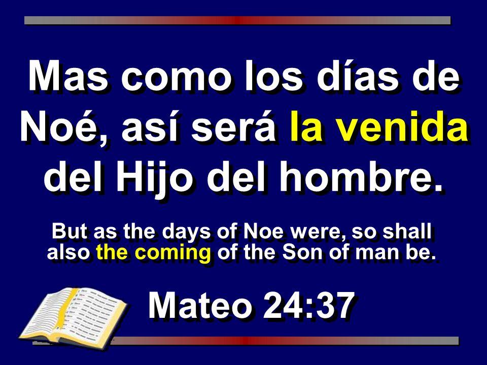 Mas como los días de Noé, así será la venida del Hijo del hombre.