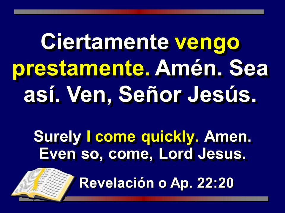 Surely I come quickly. Amen. Even so, come, Lord Jesus.