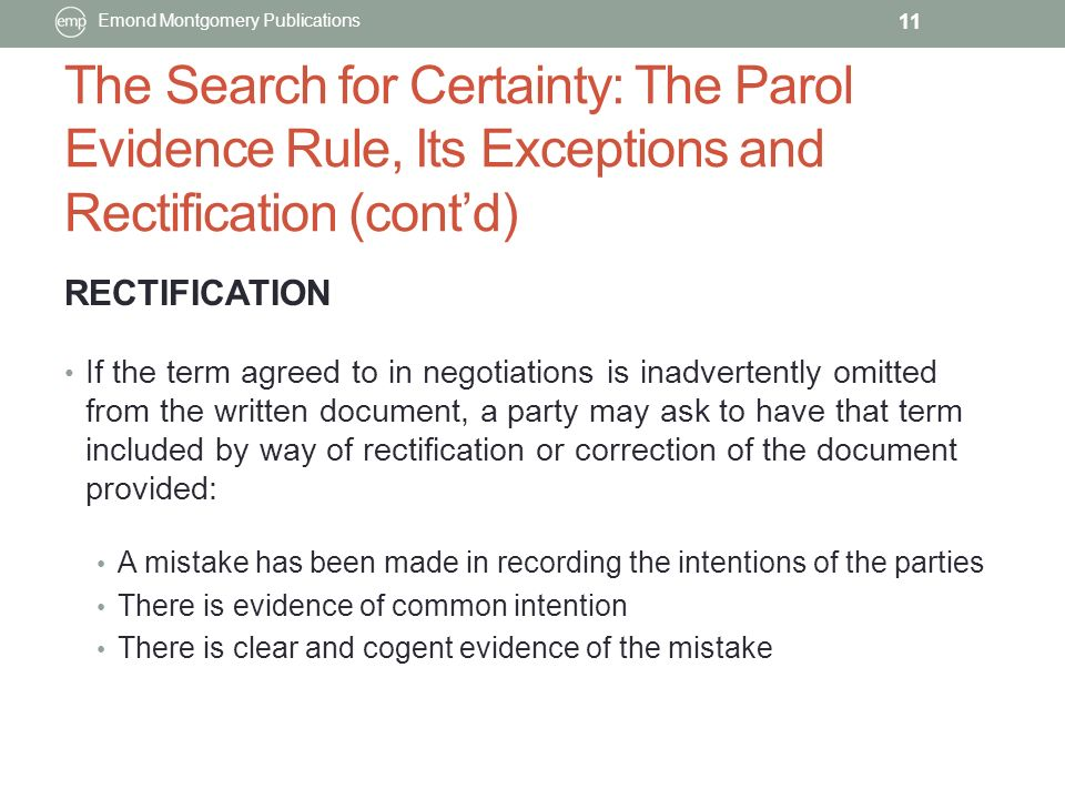 the parol evidence rule Allowing this testimony regarding the parties' actual agreement is an exception to  the parol evidence rule, which holds that parol statements or.