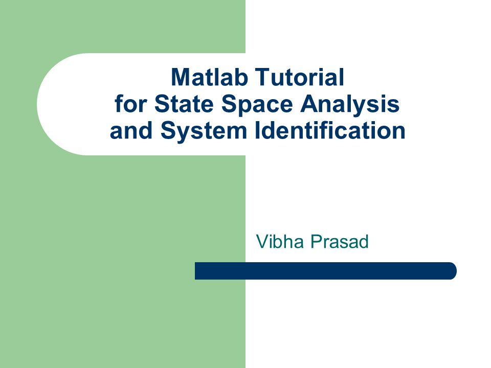 Matlab Tutorial for State Space Analysis and System Identification