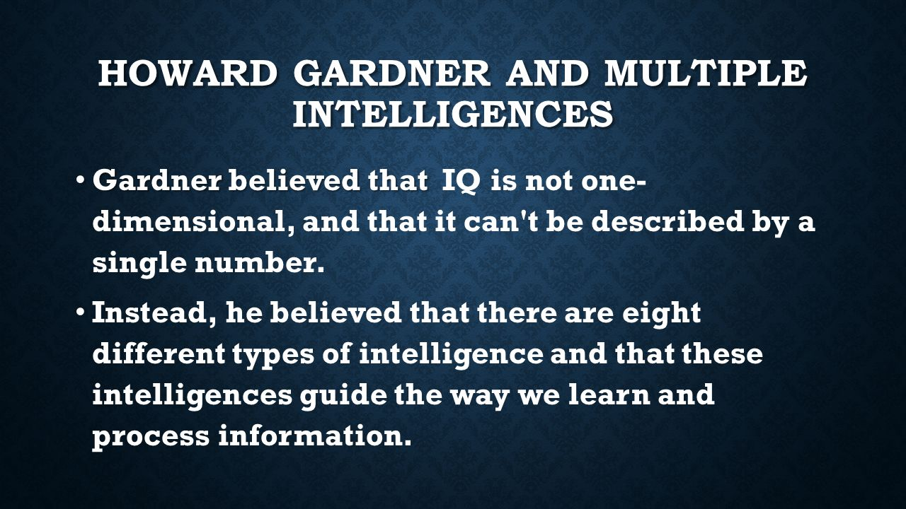 howard gardner theorizes eight different intelligence in humans Howard gardner, multiple intelligences and education howard gardner's work around multiple intelligences has had a profound impact on thinking and practice in education – especially in the united states.