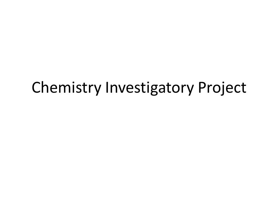 chemistry in vestigatory project Investigatory project essay sample an investigatory project is basically any science experiment where you start with an issue or problem and conduct research or an investigation to decide what you think the outcome will be.