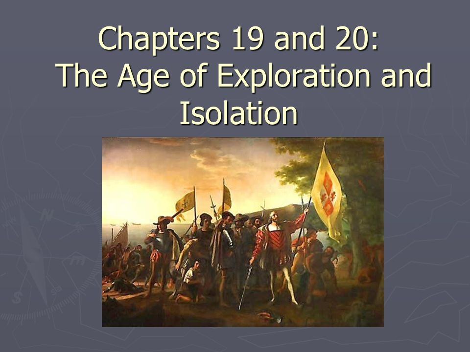 Ch 19 Age Of Exploration Slides: Chapters 19 And 20: The Age Of Exploration And Isolation