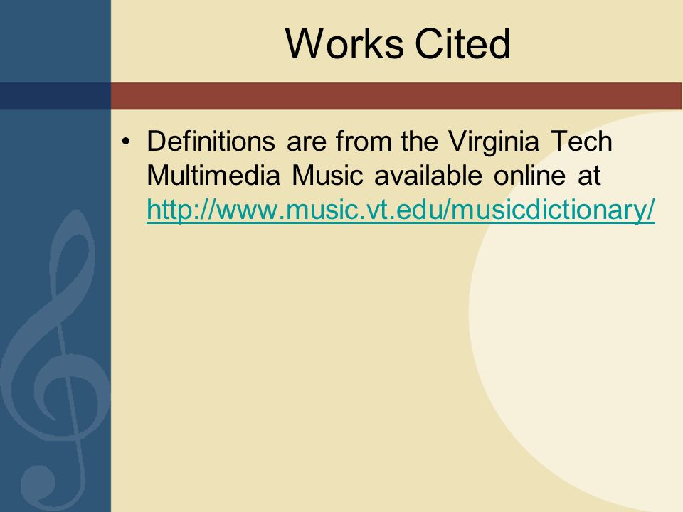 Works Cited Definitions are from the Virginia Tech Multimedia Music available online at http://www.music.vt.edu/musicdictionary/