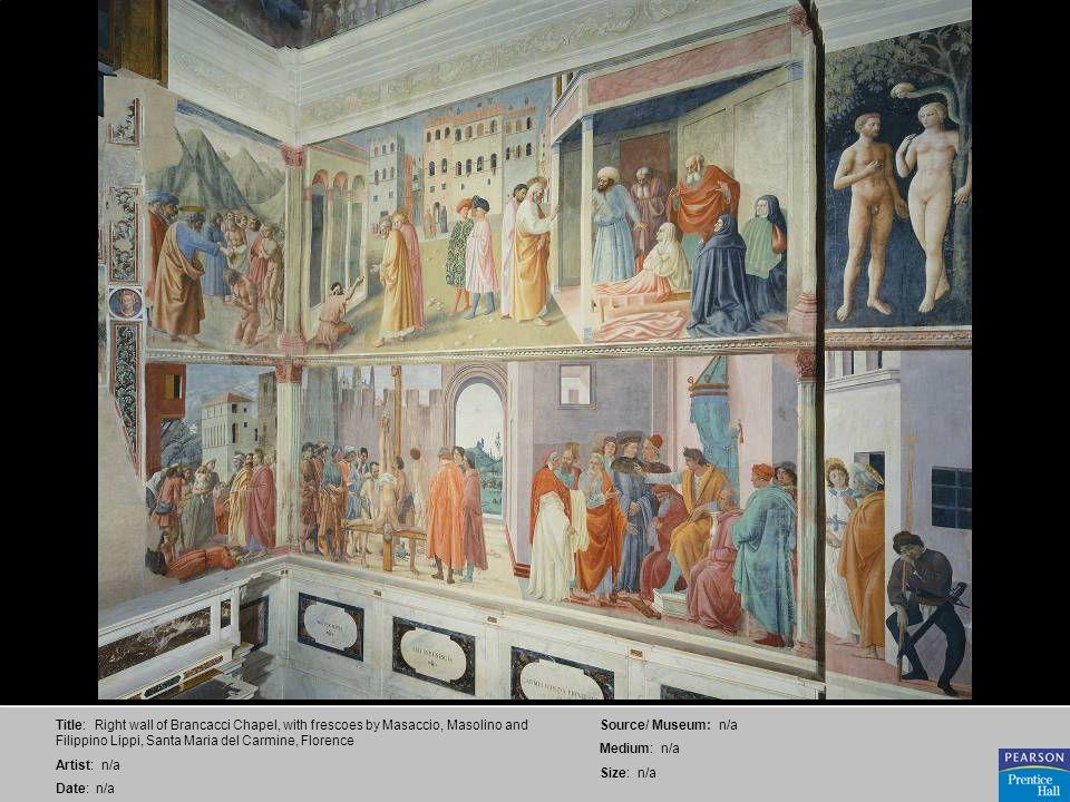 Title: Right wall of Brancacci Chapel, with frescoes by Masaccio, Masolino and Filippino Lippi, Santa Maria del Carmine, Florence