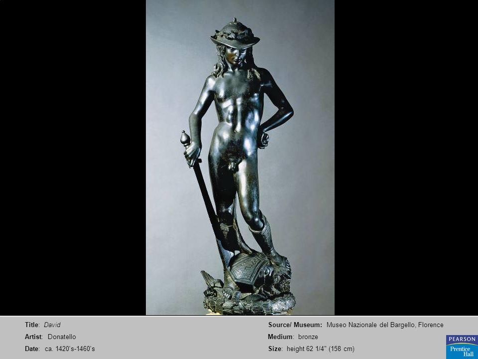 Title: David Artist: Donatello. Date: ca. 1420 s-1460 s. Source/ Museum: Museo Nazionale del Bargello, Florence.