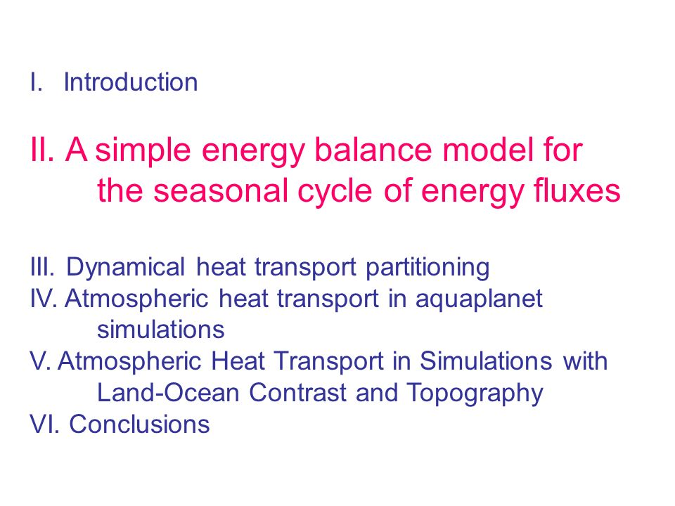 Introduction II. A simple energy balance model for the seasonal cycle of energy fluxes. III. Dynamical heat transport partitioning.