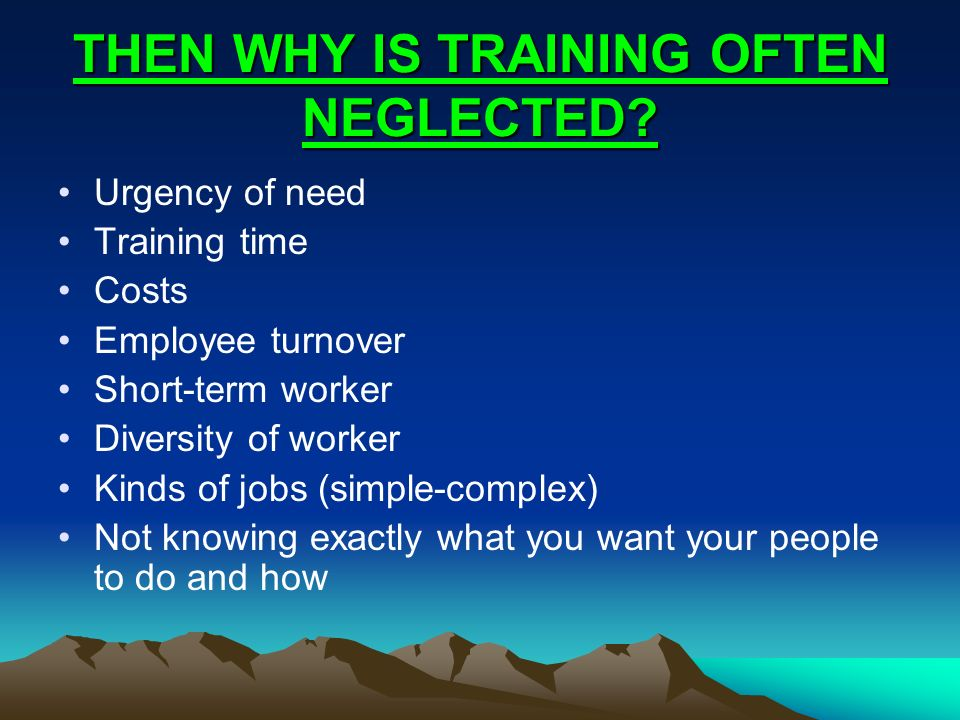 THEN WHY IS TRAINING OFTEN NEGLECTED