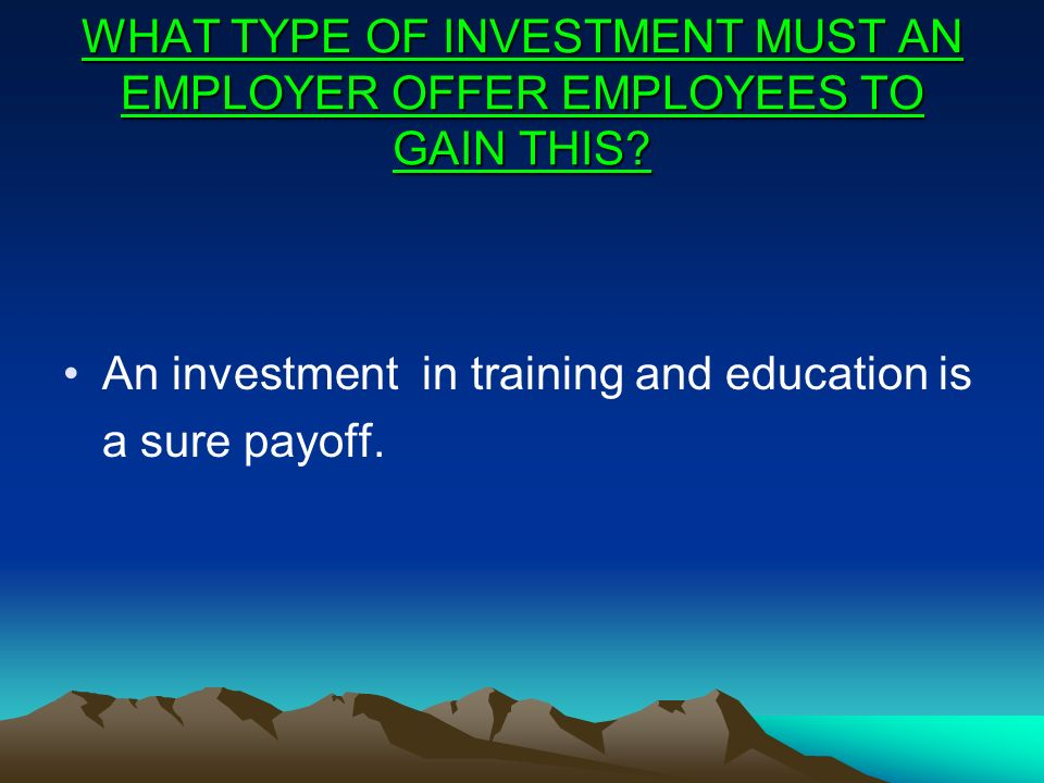 WHAT TYPE OF INVESTMENT MUST AN EMPLOYER OFFER EMPLOYEES TO GAIN THIS