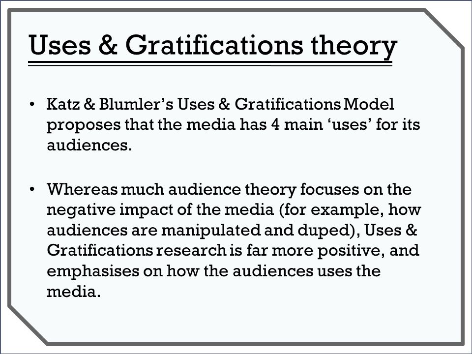 uses and gratifications theory specific media Applying uses and gratifications theory in a  contends the theory fails to explain why people prefer a certain medium and is not specific about how media are able.