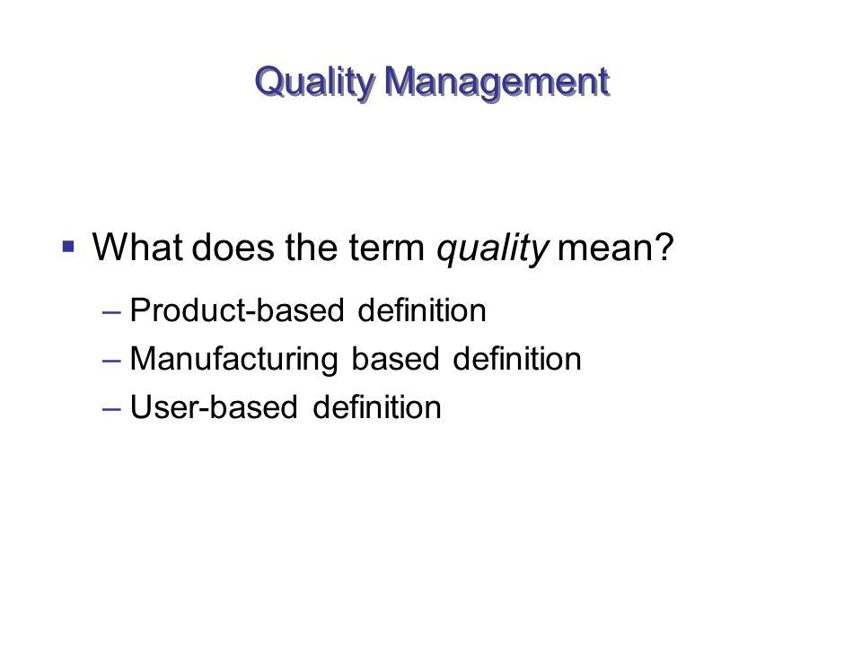 user based definition of quality Email or web-based forms that customers fill out when visiting the company website are alternatives  customers expect competent delivery of their services, and the definition of quality assurance includes tracking competence quality assurance systems evaluate competence by training and results the employee delivering customer service has to have the training that allows competent delivery,.