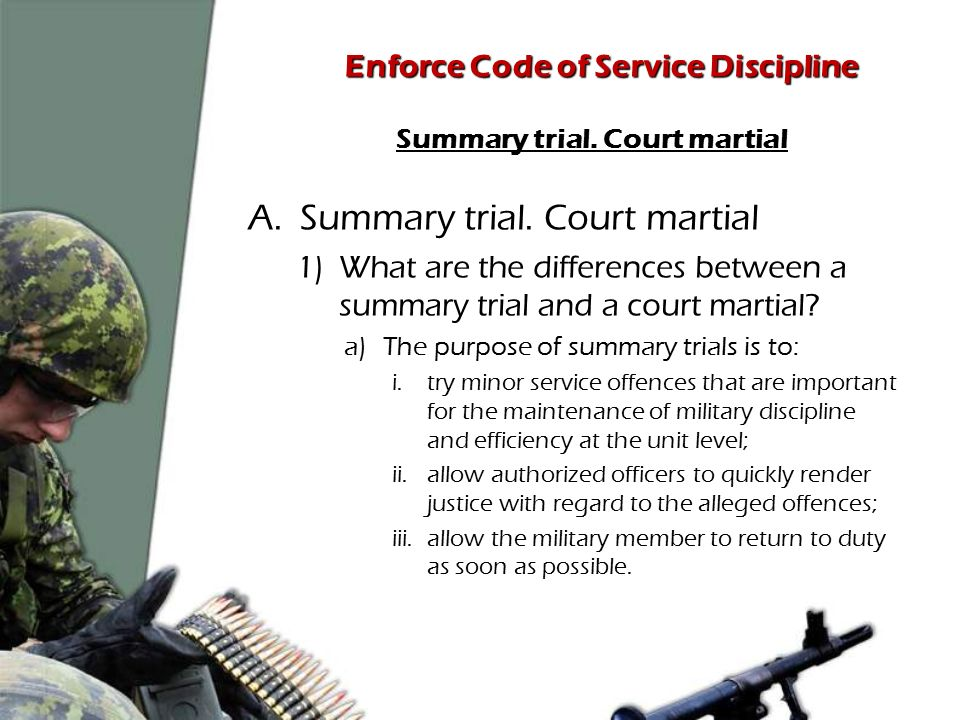 Enforce Code of Service Discipline Summary trial. Court martial