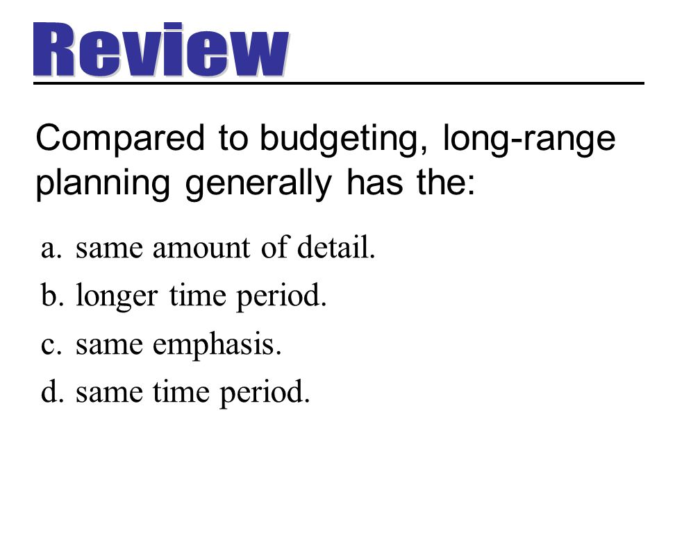 Compared to budgeting, long-range planning generally has the: