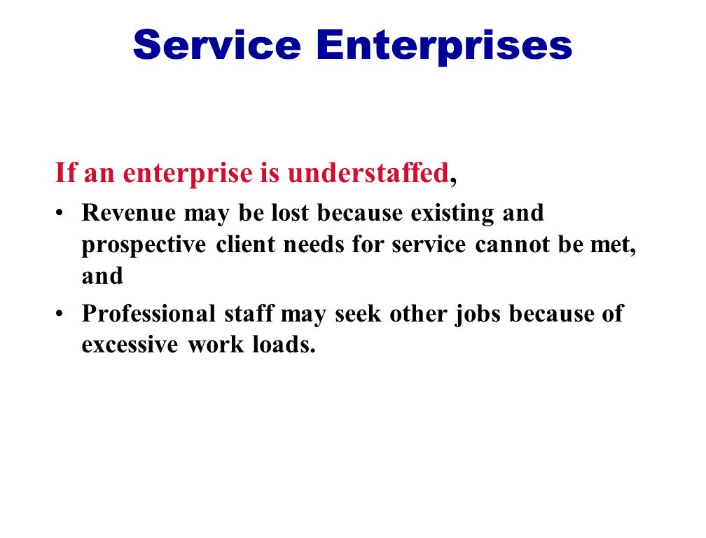 Service Enterprises If an enterprise is understaffed,