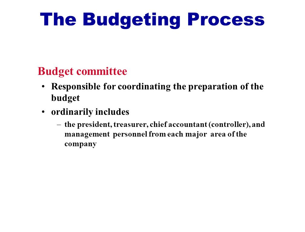 The Budgeting Process Budget committee