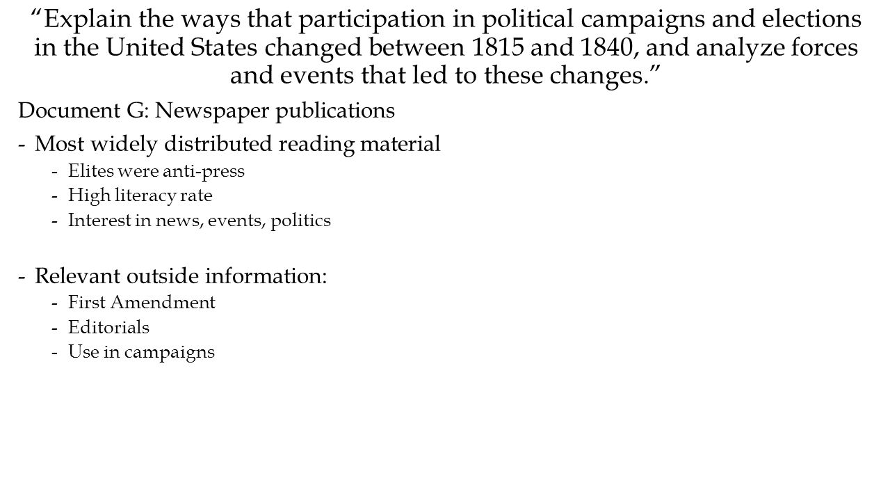 Explain the ways that participation in political campaigns and elections in the United States changed between 1815 and 1840, and analyze forces and events that led to these changes.