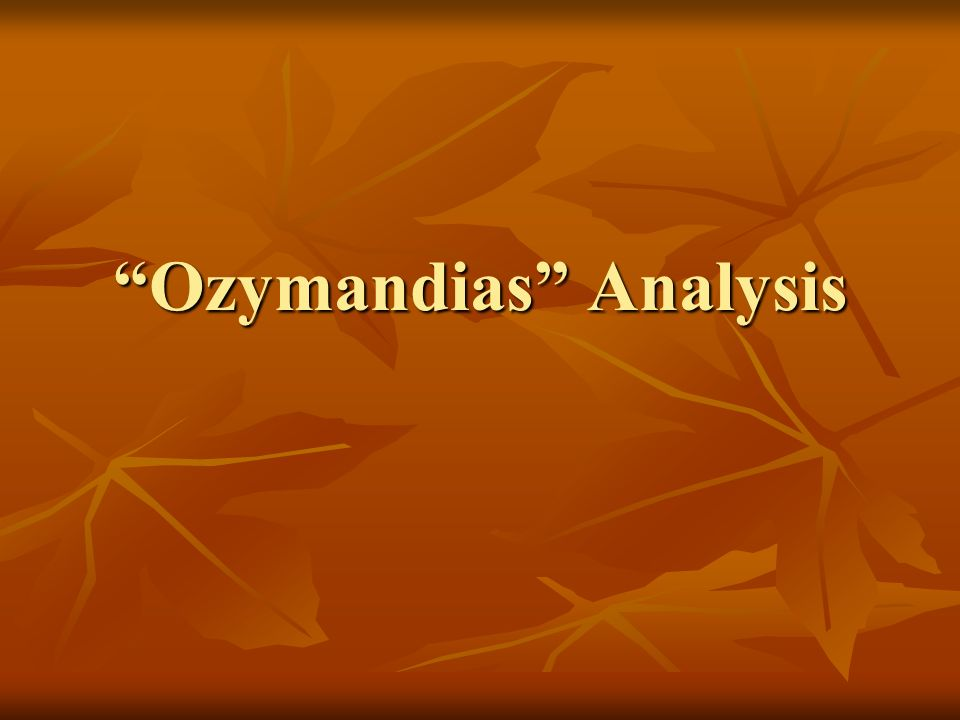 "ozymandias"" analysis ppt  ""ozymandias"" analysis"