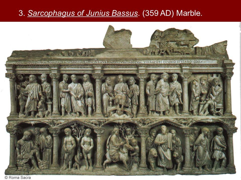 3. Sarcophagus of Junius Bassus. (359 AD) Marble.