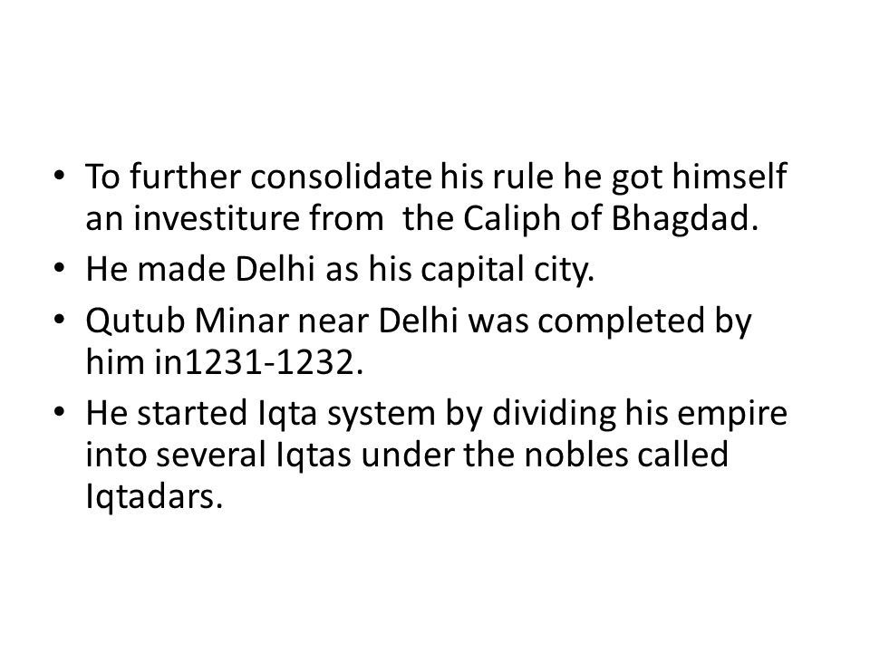 To further consolidate his rule he got himself an investiture from the Caliph of Bhagdad.