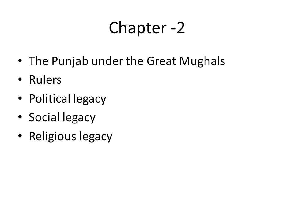 Chapter -2 The Punjab under the Great Mughals Rulers Political legacy