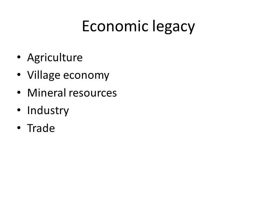 Economic legacy Agriculture Village economy Mineral resources Industry