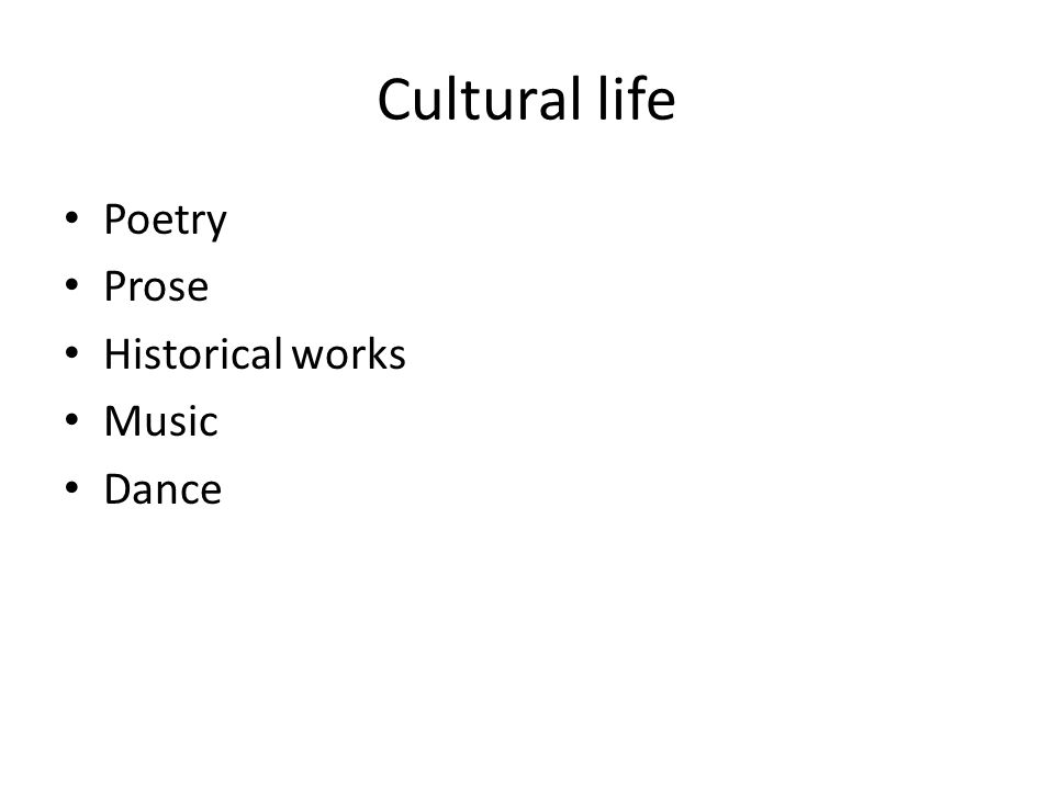 Cultural life Poetry Prose Historical works Music Dance