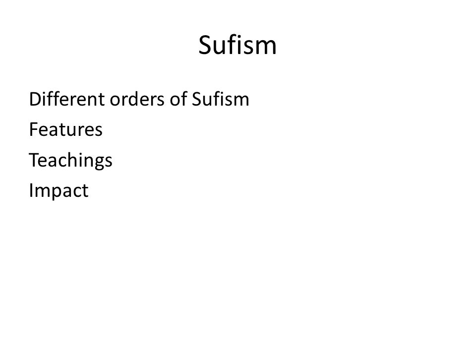 Sufism Different orders of Sufism Features Teachings Impact