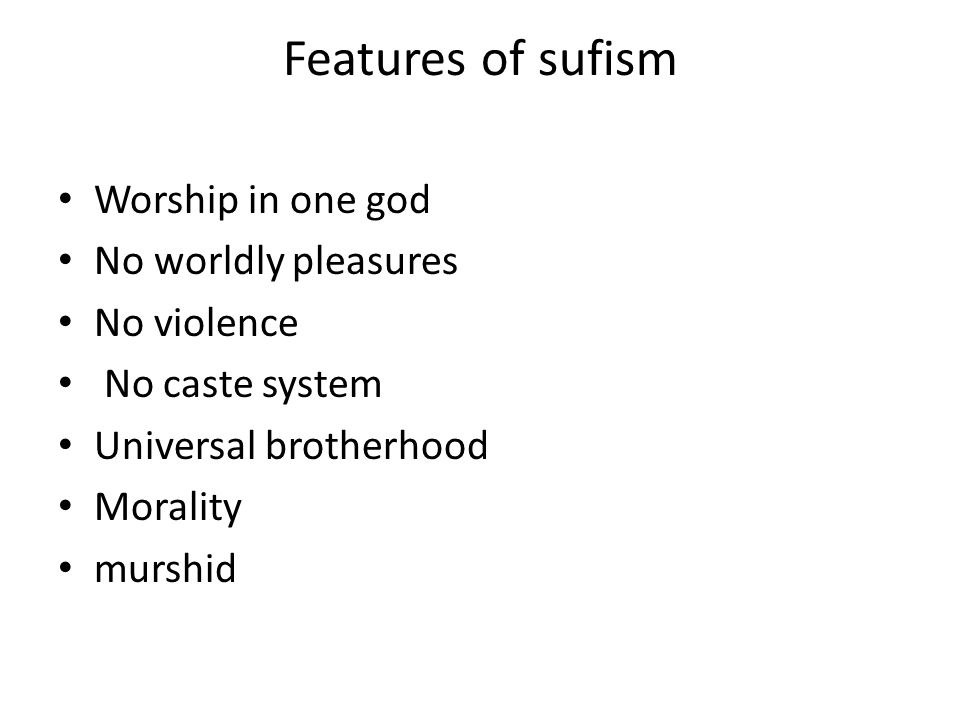 Features of sufism Worship in one god No worldly pleasures No violence