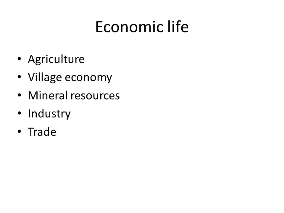 Economic life Agriculture Village economy Mineral resources Industry