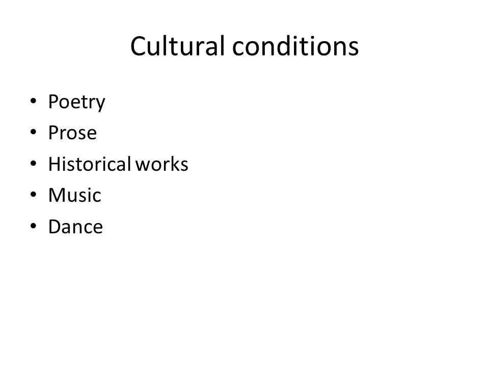 Cultural conditions Poetry Prose Historical works Music Dance