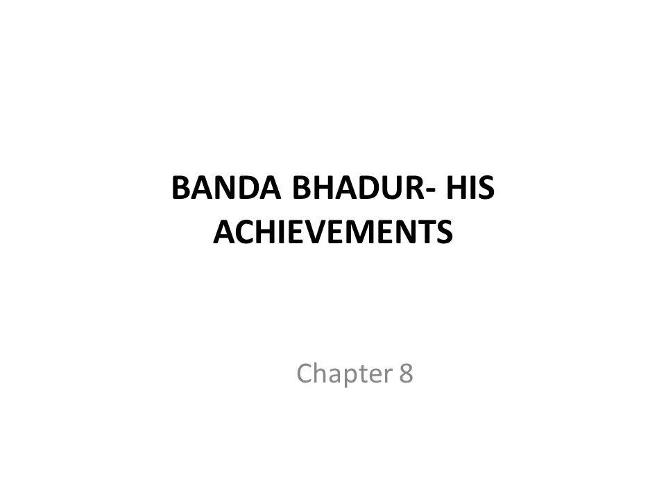 BANDA BHADUR- HIS ACHIEVEMENTS