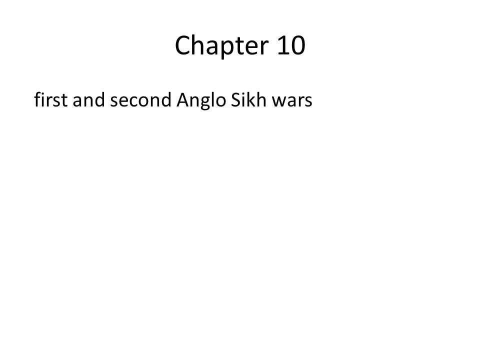 Chapter 10 first and second Anglo Sikh wars