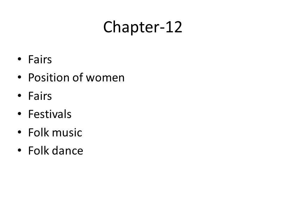 Chapter-12 Fairs Position of women Festivals Folk music Folk dance