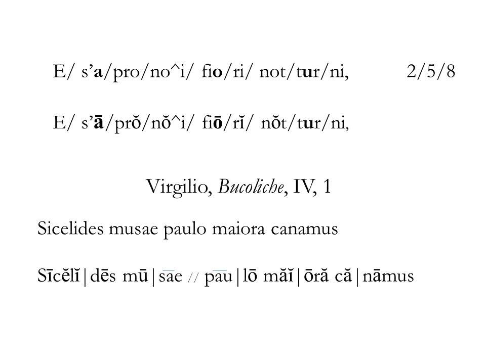 Virgilio, Bucoliche, IV, 1 E/ s'a/pro/no^i/ fio/ri/ not/tur/ni, 2/5/8