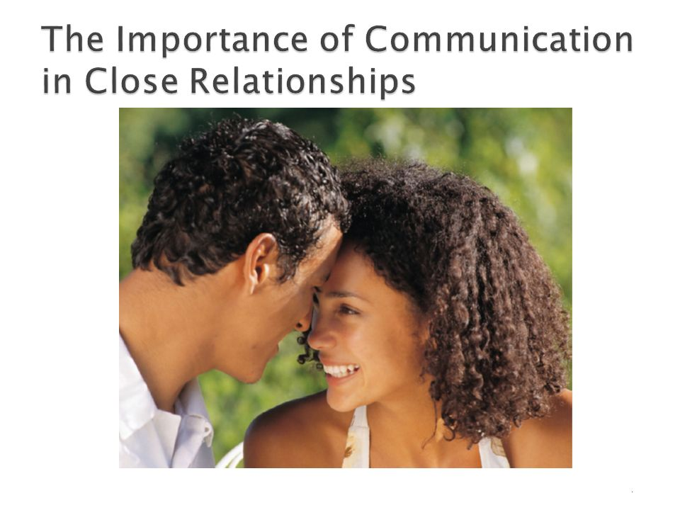 the importance of communication in a relationship Two reasons 1 because mind-reading isn't perfected yet how can we align our actions without communication 2 because having someone take an interest in your.