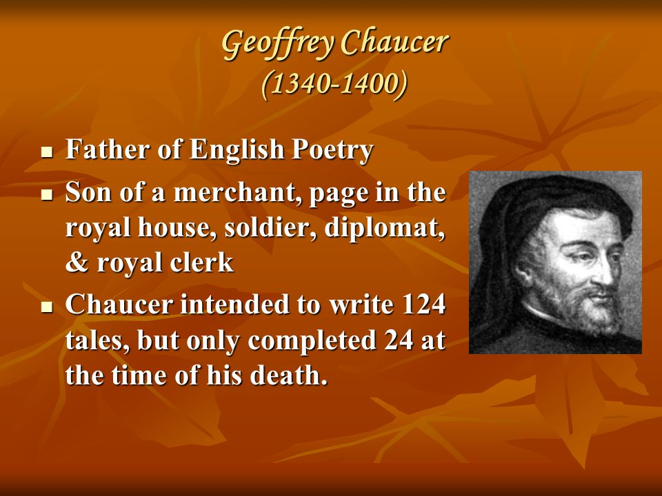 chaucer as the father of english poetry Geoffrey chaucer 1 geoffrey chaucer father of english poetry by, ankhitha a st mary's college manarcaud 2 geoffrey chaucer (1340-1400) • born on the reign of edward iii • lived through that of richard ii • died the year after hentry iv • father of english poetry • grand father of english novel.