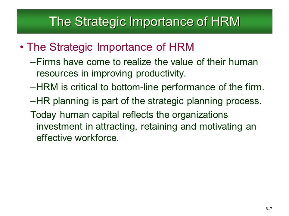 explain the importance of strategic human resource management in organisations Discuss➤the➤significance➤of➤human➤resources➤management➤ to➤ tive of their job and to recognize critical links between organizational and hr strategies.