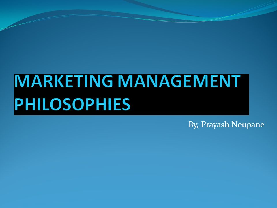marketing management and philosophies There are 5 different concepts of marketing, each of which vary in the function that they deal with the concepts of marketing were updated with time for example.